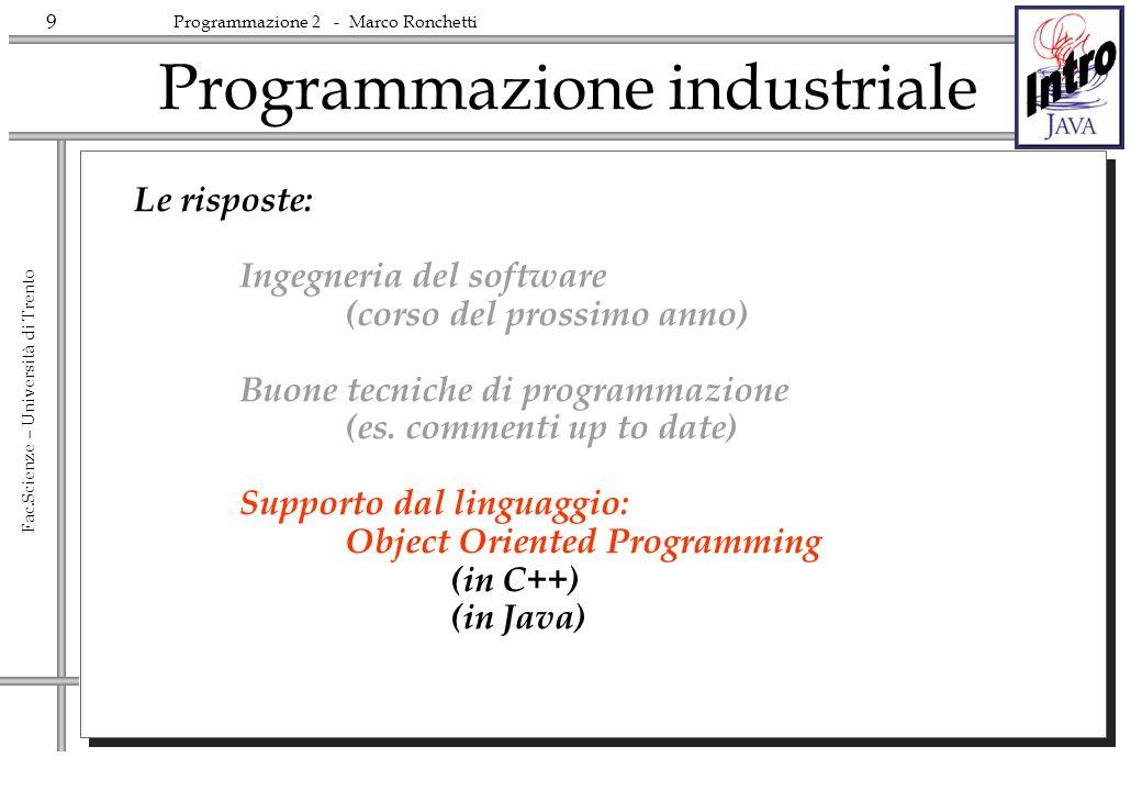9 Fac.Scienze – Università di Trento Programmazione 2 - Marco Ronchetti Programmazione industriale Le risposte: Ingegneria del software (corso del pro
