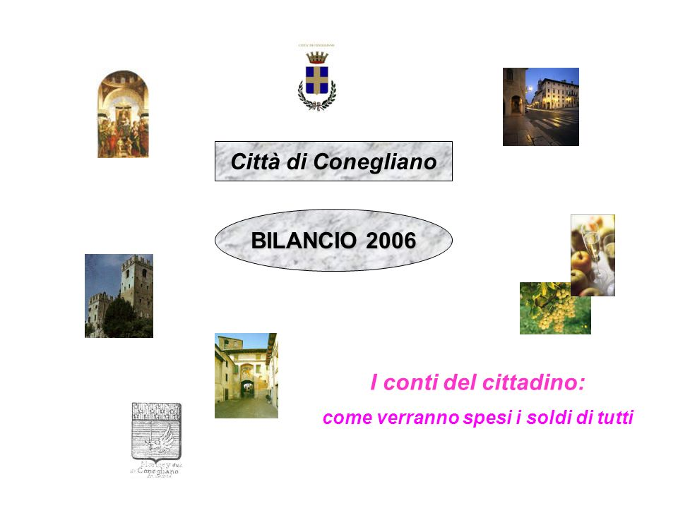 Città di Conegliano BILANCIO 2006 I conti del cittadino: come verranno spesi i soldi di tutti
