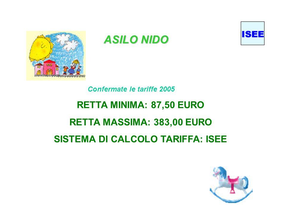 ASILO NIDO RETTA MINIMA: 87,50 EURO RETTA MASSIMA: 383,00 EURO SISTEMA DI CALCOLO TARIFFA: ISEE Confermate le tariffe 2005