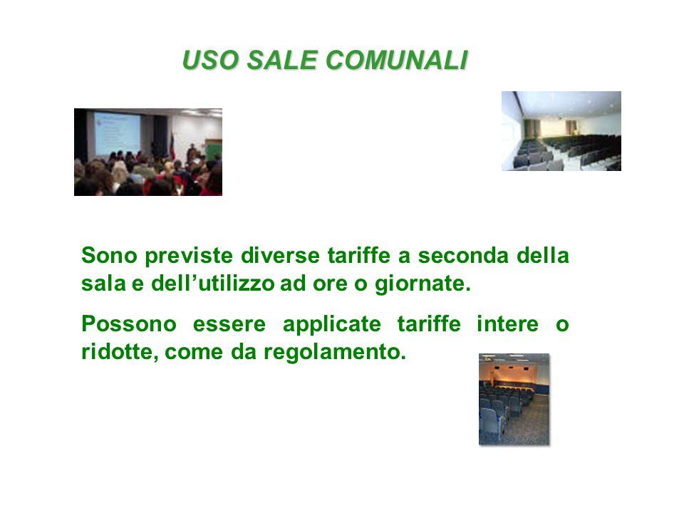 USO SALE COMUNALI Sono previste diverse tariffe a seconda della sala e dellutilizzo ad ore o giornate.