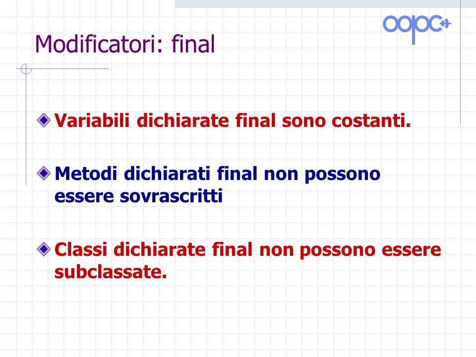 Modificatori: final Variabili dichiarate final sono costanti.