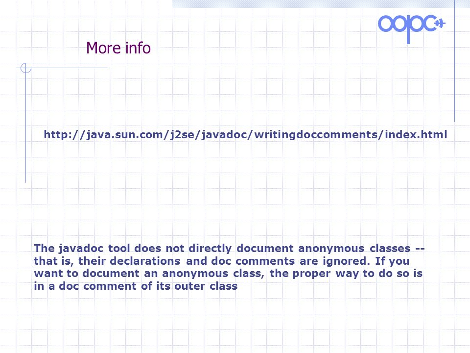 More info The javadoc tool does not directly document anonymous classes -- that is, their declarations and doc comments are ignored.