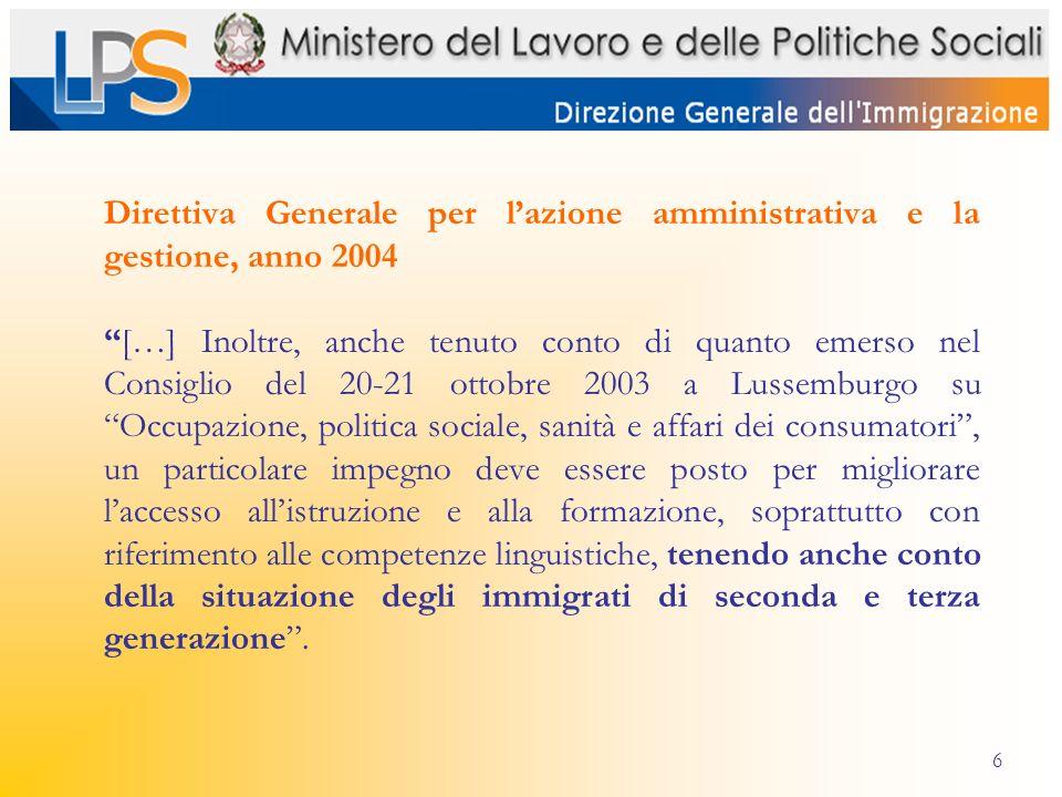 6 Direttiva Generale per lazione amministrativa e la gestione, anno 2004 […] Inoltre, anche tenuto conto di quanto emerso nel Consiglio del 20-21 otto