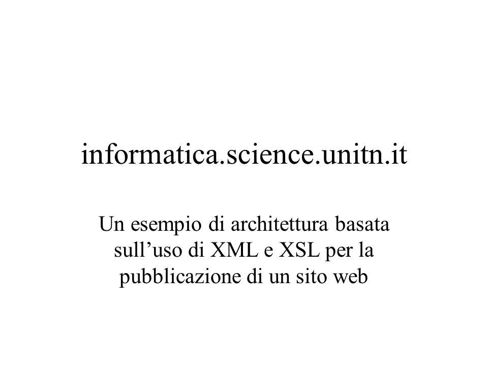 informatica.science.unitn.it Un esempio di architettura basata sulluso di XML e XSL per la pubblicazione di un sito web