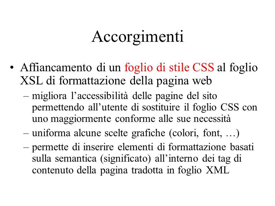 Accorgimenti Affiancamento di un foglio di stile CSS al foglio XSL di formattazione della pagina web –migliora laccessibilità delle pagine del sito pe