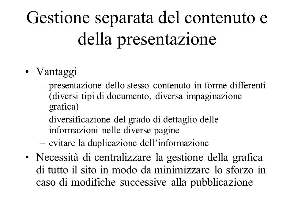 Vantaggi –presentazione dello stesso contenuto in forme differenti (diversi tipi di documento, diversa impaginazione grafica) –diversificazione del gr