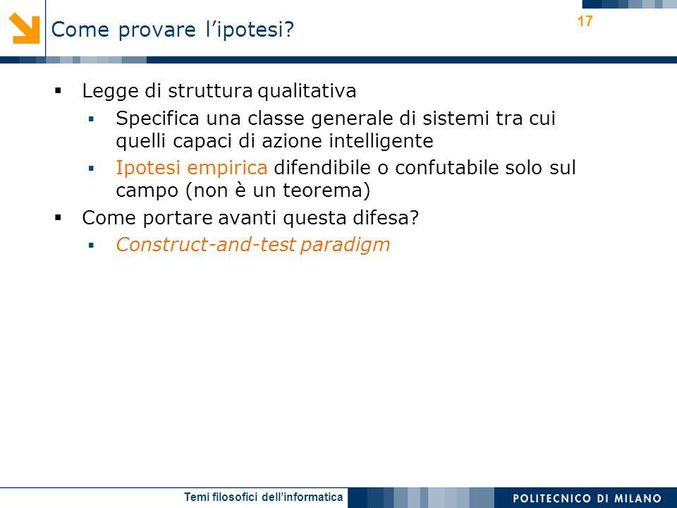 Temi filosofici dellinformatica 17 Legge di struttura qualitativa Specifica una classe generale di sistemi tra cui quelli capaci di azione intelligent