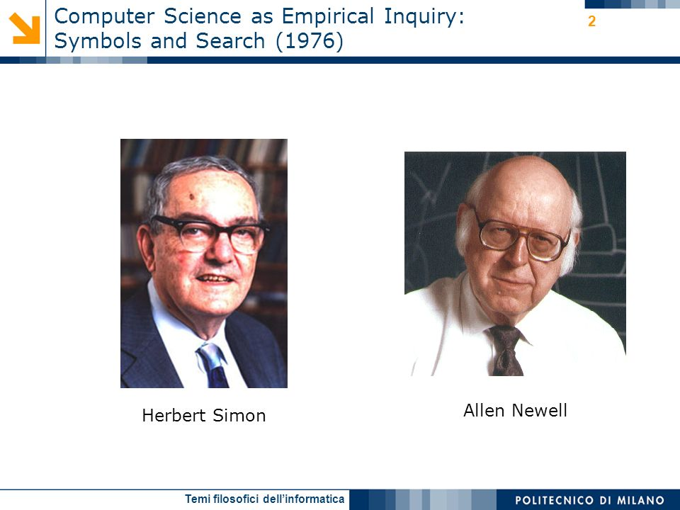 Temi filosofici dellinformatica 2 Computer Science as Empirical Inquiry: Symbols and Search (1976) Herbert Simon Allen Newell