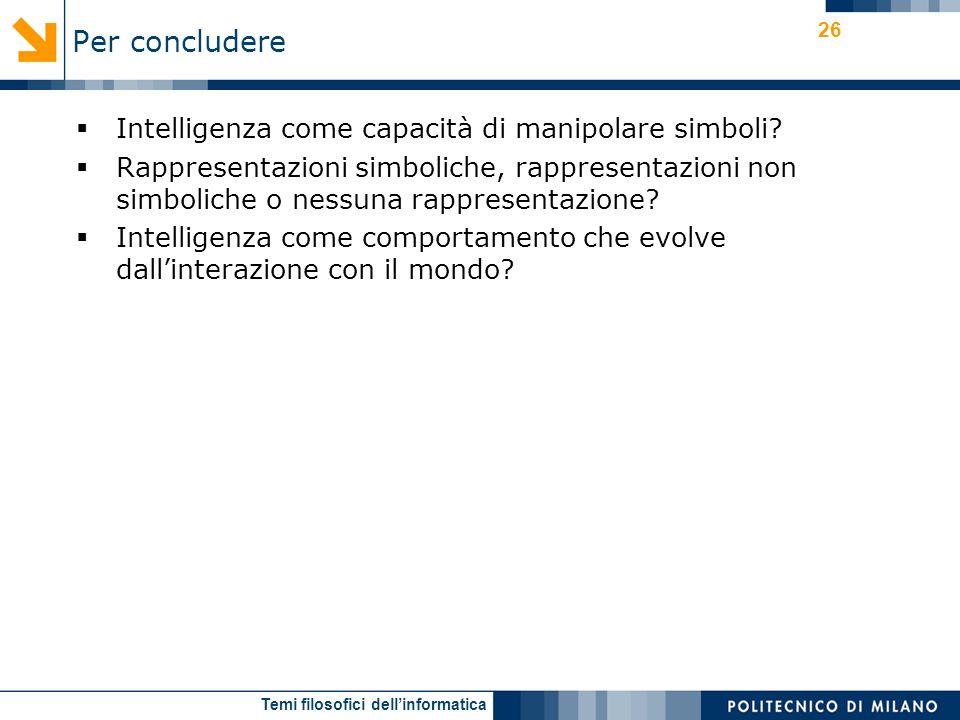 Temi filosofici dellinformatica 26 Intelligenza come capacità di manipolare simboli? Rappresentazioni simboliche, rappresentazioni non simboliche o ne