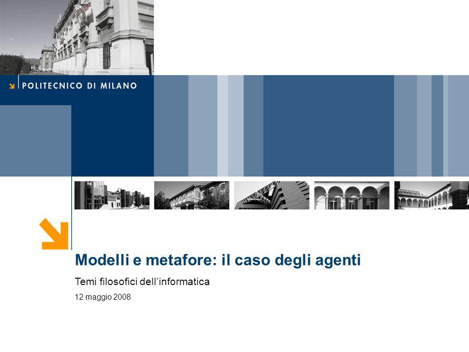 Modelli e metafore: il caso degli agenti Temi filosofici dellinformatica 12 maggio 2008