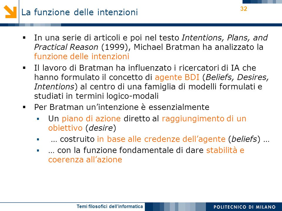 Temi filosofici dellinformatica 32 In una serie di articoli e poi nel testo Intentions, Plans, and Practical Reason (1999), Michael Bratman ha analizz