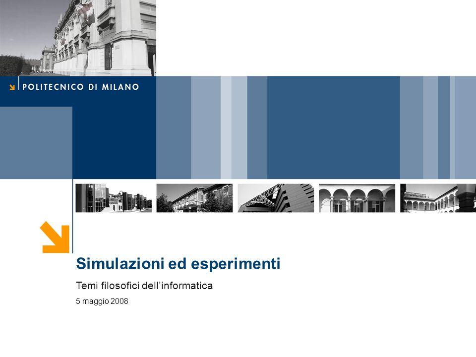 Simulazioni ed esperimenti Temi filosofici dellinformatica 5 maggio 2008