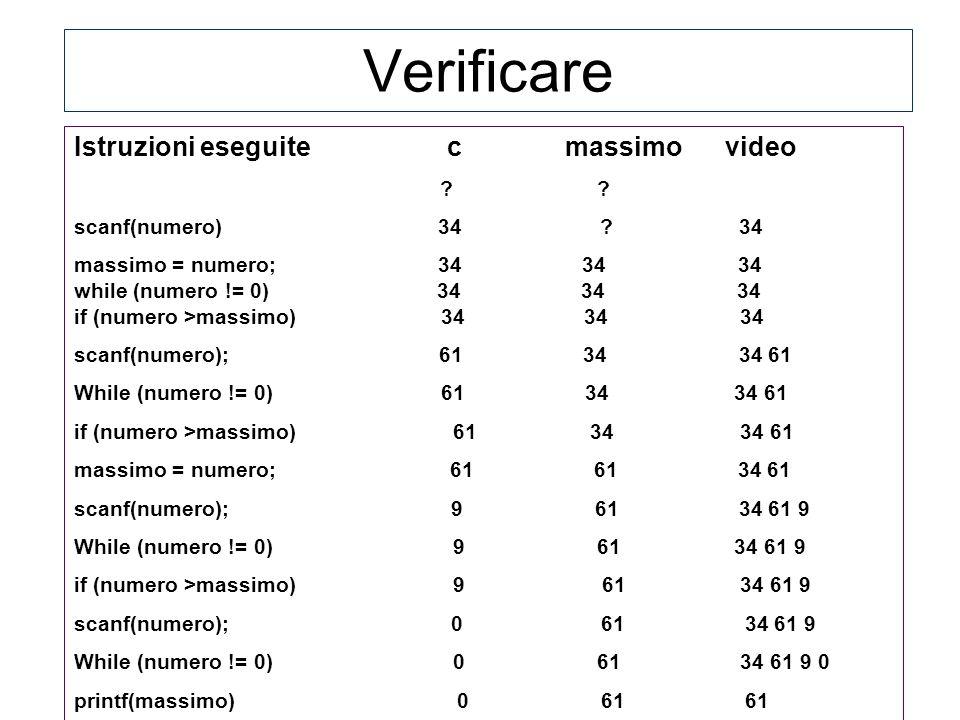 Istruzioni eseguite c massimo video ? ? scanf(numero) 34 ? 34 massimo = numero; 34 34 34 while (numero != 0) 34 34 34 if (numero >massimo) 34 34 34 sc