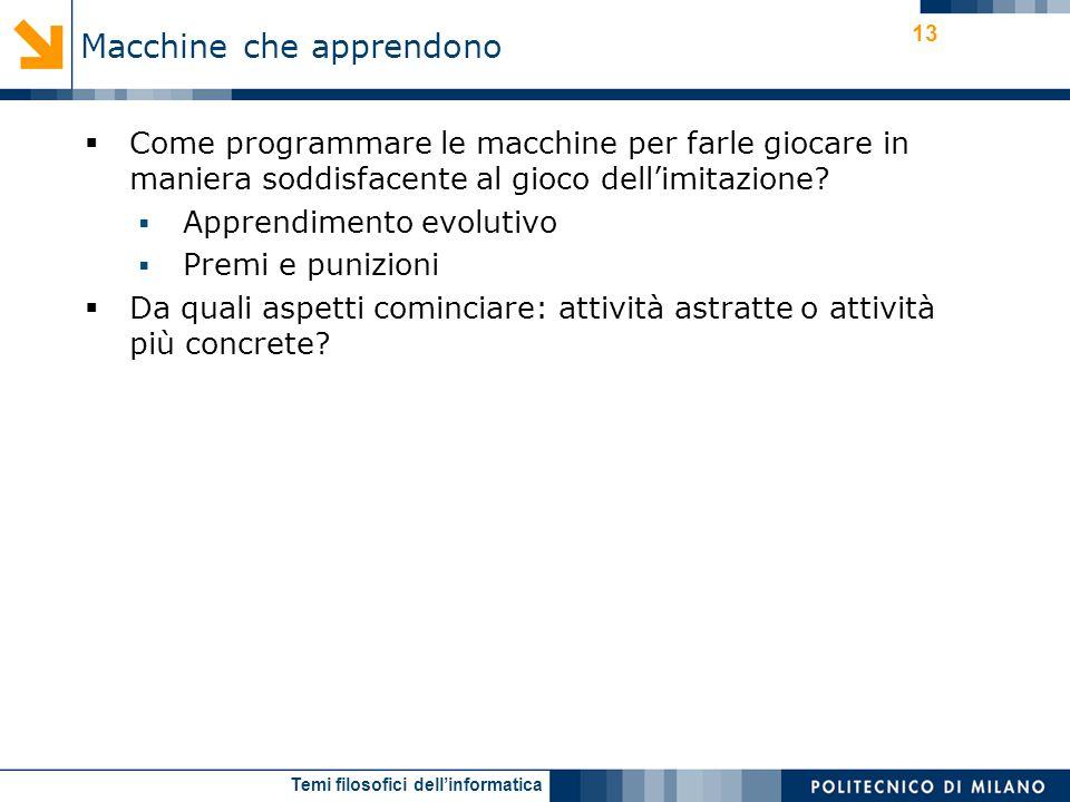 Temi filosofici dellinformatica 13 Come programmare le macchine per farle giocare in maniera soddisfacente al gioco dellimitazione.