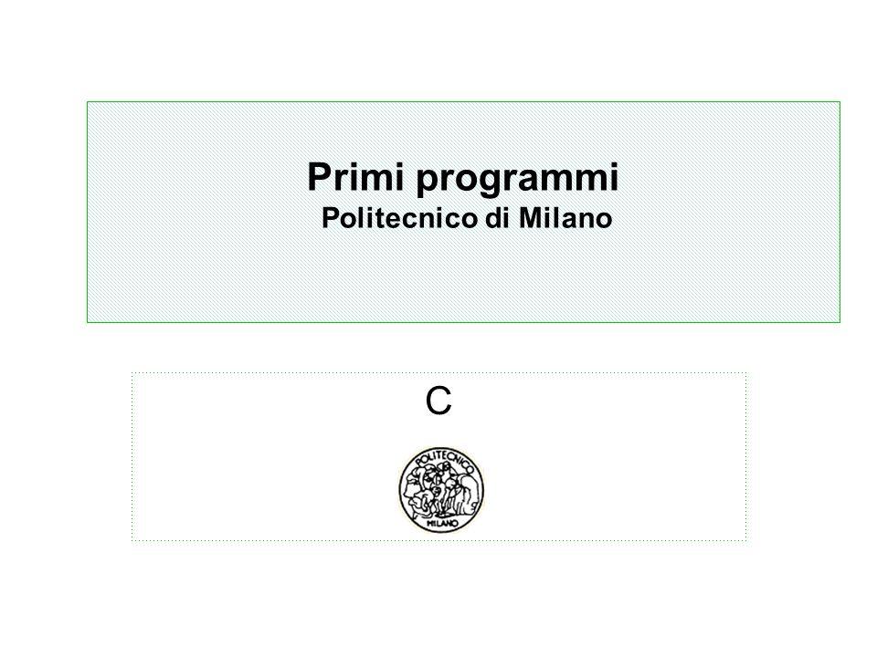 Algoritmi Politecnico di Milano C Primi programmi Politecnico di Milano