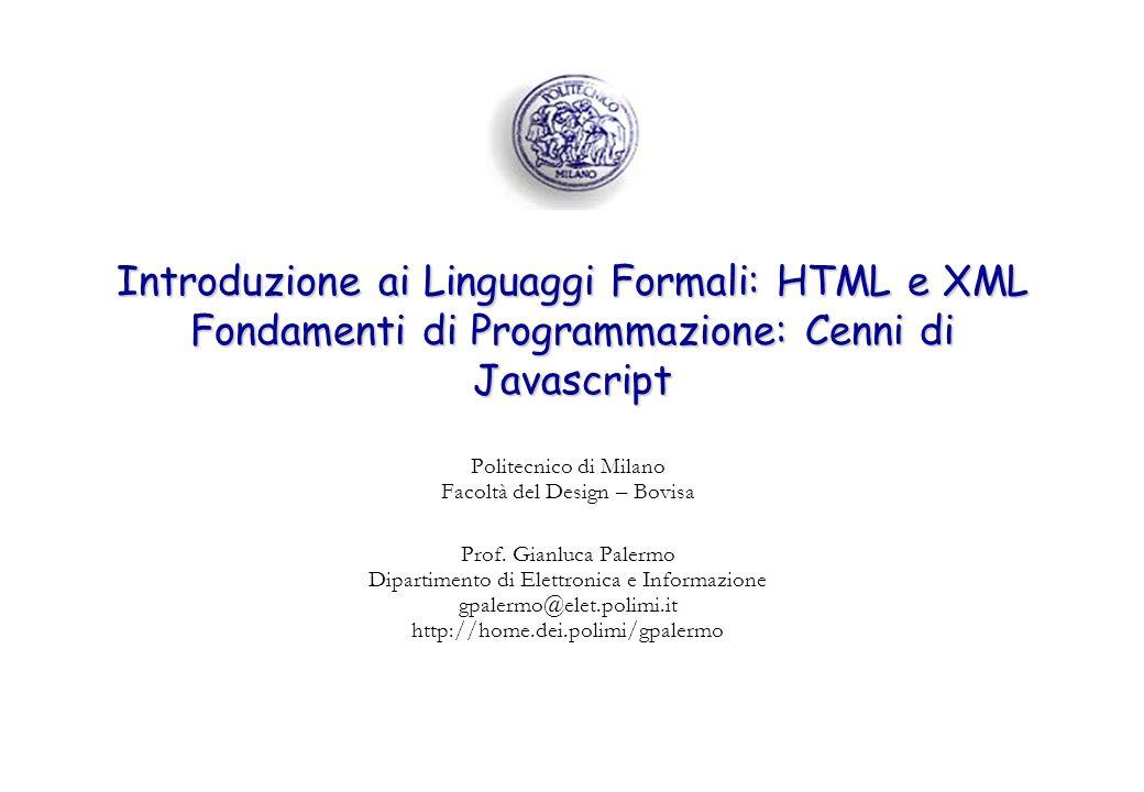 Introduzione ai Linguaggi Formali: HTML e XML Fondamenti di Programmazione: Cenni di Javascript Politecnico di Milano Facoltà del Design – Bovisa Prof