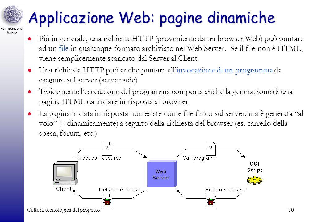 Politecnico di Milano Cultura tecnologica del progetto10 Applicazione Web: pagine dinamiche Più in generale, una richiesta HTTP (proveniente da un bro