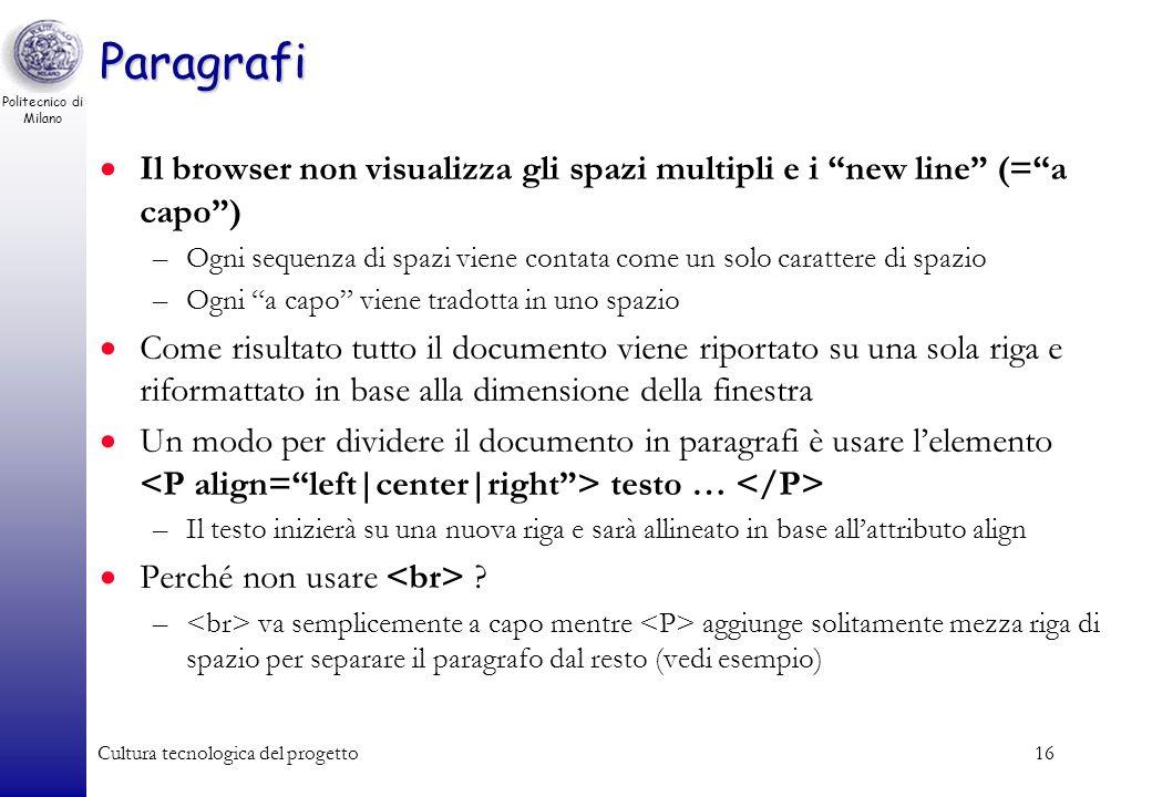 Politecnico di Milano Cultura tecnologica del progetto16 Paragrafi Il browser non visualizza gli spazi multipli e i new line (=a capo) –Ogni sequenza