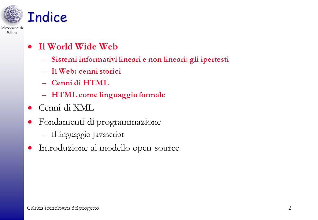 Politecnico di Milano Cultura tecnologica del progetto2 Indice Il World Wide Web –Sistemi informativi lineari e non lineari: gli ipertesti –Il Web: ce