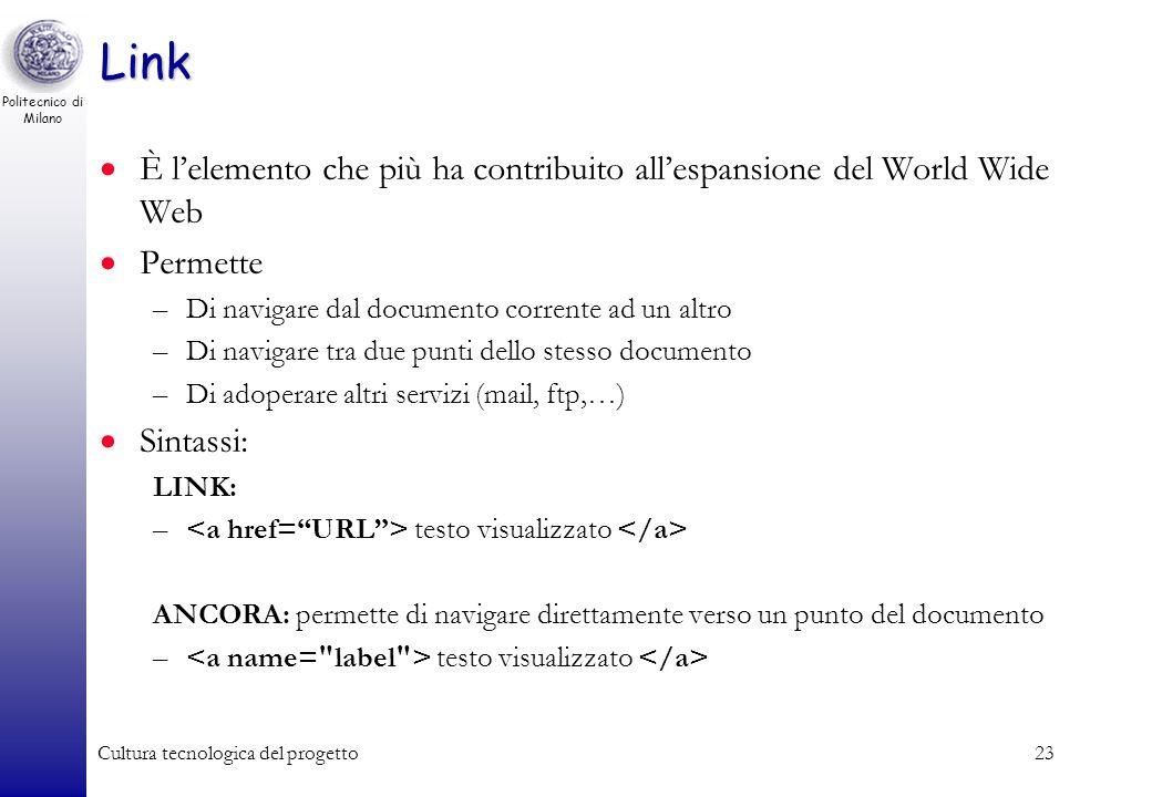Politecnico di Milano Cultura tecnologica del progetto23 Link È lelemento che più ha contribuito allespansione del World Wide Web Permette –Di navigar