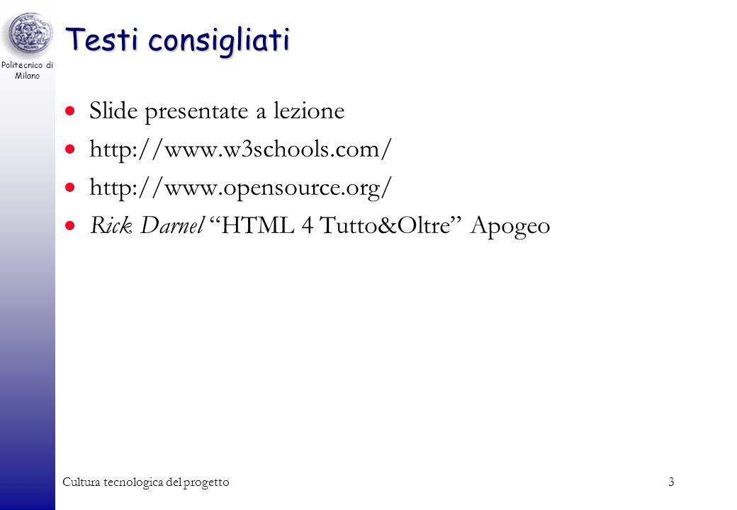 Politecnico di Milano Cultura tecnologica del progetto3 Testi consigliati Slide presentate a lezione http://www.w3schools.com/ http://www.opensource.o