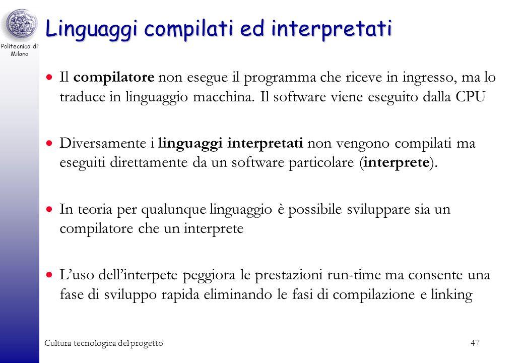 Politecnico di Milano Cultura tecnologica del progetto47 Linguaggi compilati ed interpretati Il compilatore non esegue il programma che riceve in ingr