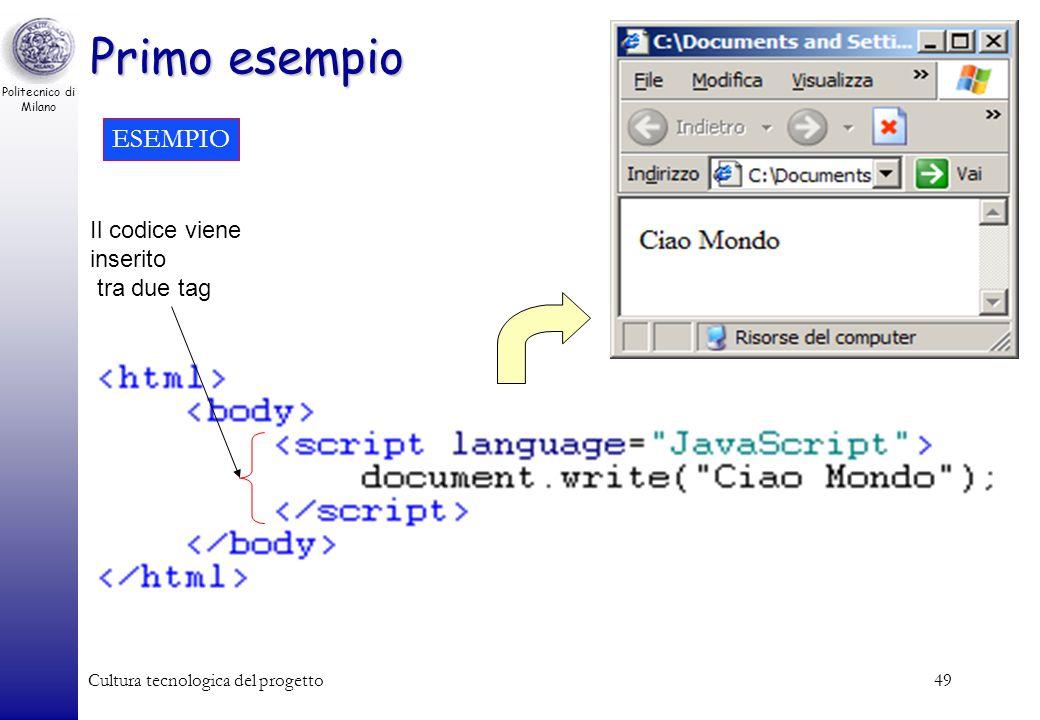 Politecnico di Milano Cultura tecnologica del progetto49 Primo esempio Il codice viene inserito tra due tag ESEMPIO