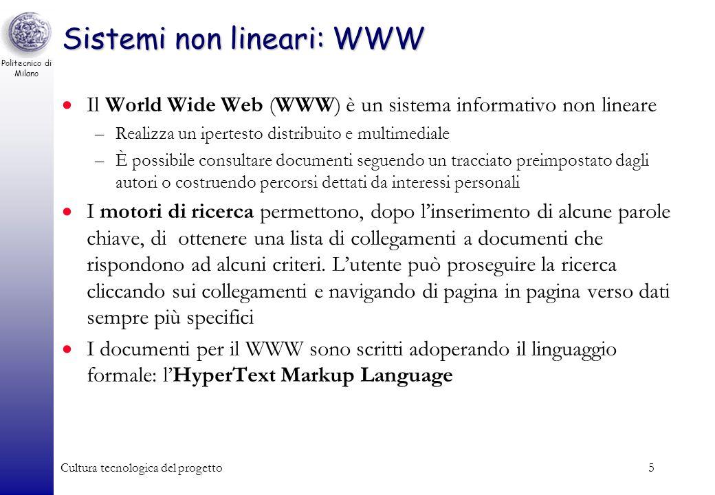Politecnico di Milano Cultura tecnologica del progetto5 Sistemi non lineari: WWW Il World Wide Web (WWW) è un sistema informativo non lineare –Realizz