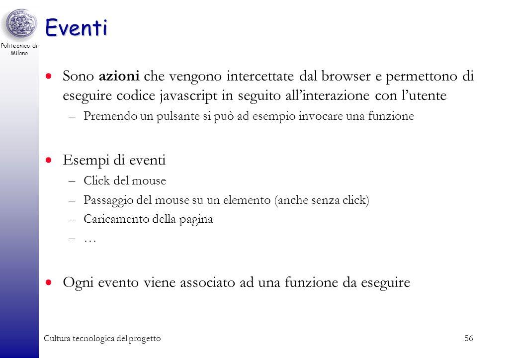 Politecnico di Milano Cultura tecnologica del progetto56 Eventi Sono azioni che vengono intercettate dal browser e permettono di eseguire codice javas