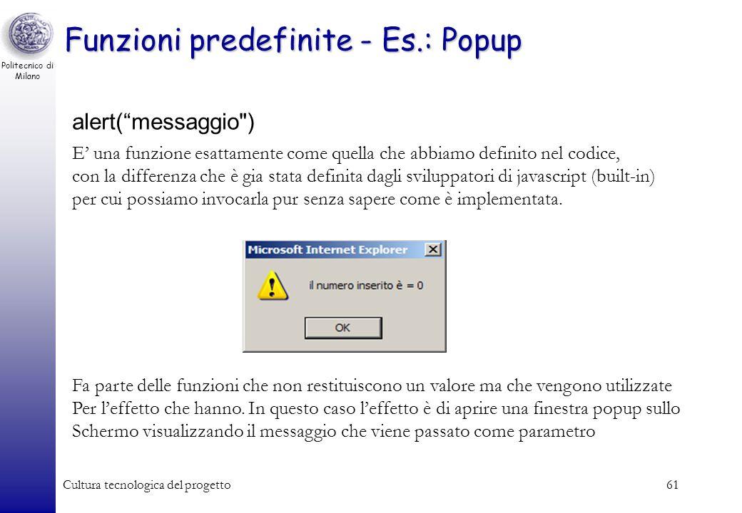 Politecnico di Milano Cultura tecnologica del progetto61 Funzioni predefinite - Es.: Popup alert(messaggio