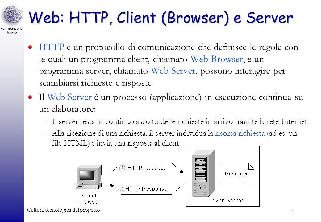 Politecnico di Milano Cultura tecnologica del progetto7 Web: HTTP, Client (Browser) e Server HTTP è un protocollo di comunicazione che definisce le re