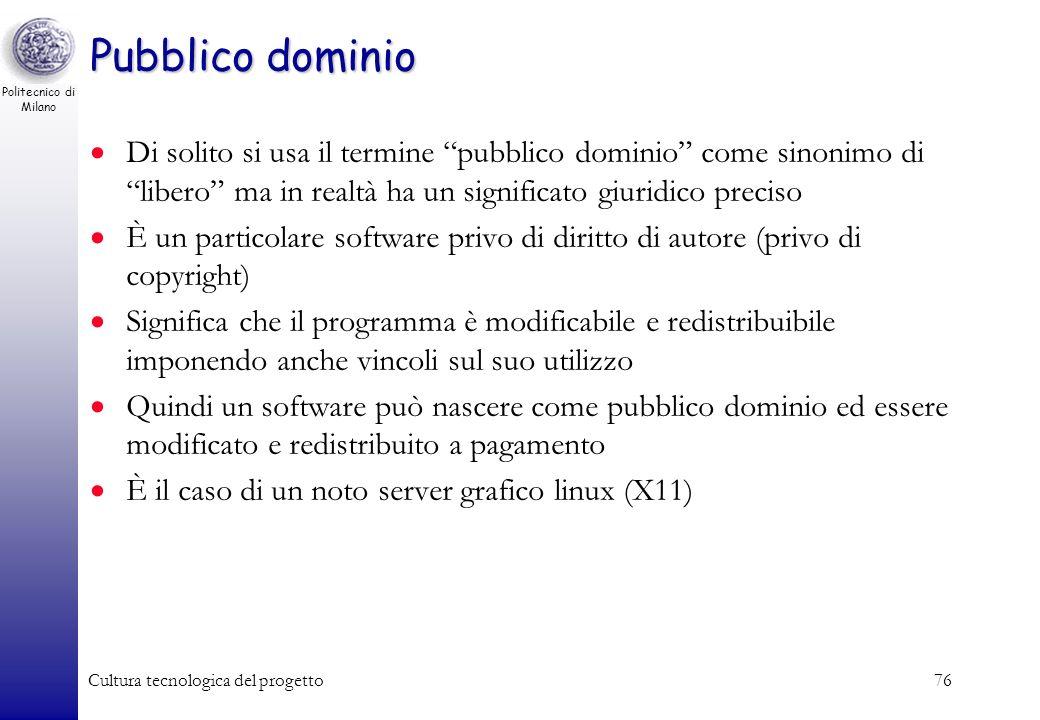 Politecnico di Milano Cultura tecnologica del progetto76 Pubblico dominio Di solito si usa il termine pubblico dominio come sinonimo di libero ma in r