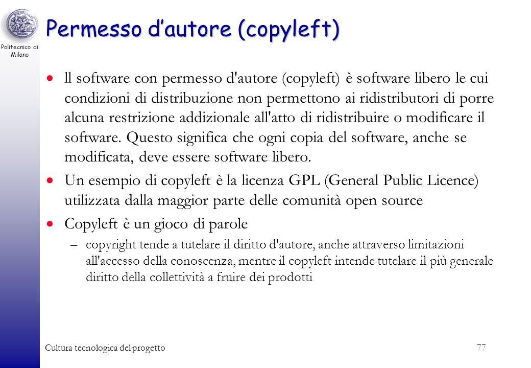 Politecnico di Milano Cultura tecnologica del progetto77 Permesso dautore (copyleft) ll software con permesso d'autore (copyleft) è software libero le