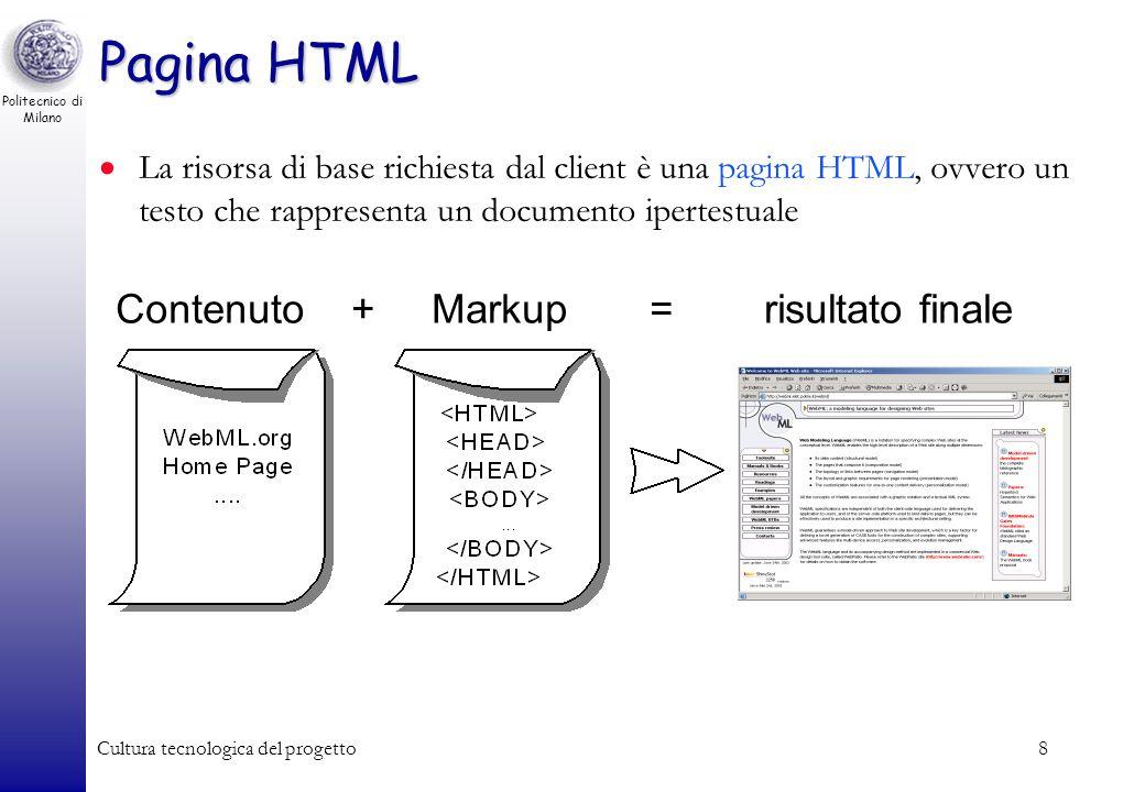 Politecnico di Milano Cultura tecnologica del progetto8 Pagina HTML La risorsa di base richiesta dal client è una pagina HTML, ovvero un testo che rap