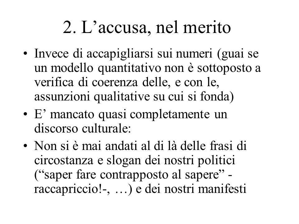 2. Laccusa, nel merito Invece di accapigliarsi sui numeri (guai se un modello quantitativo non è sottoposto a verifica di coerenza delle, e con le, as