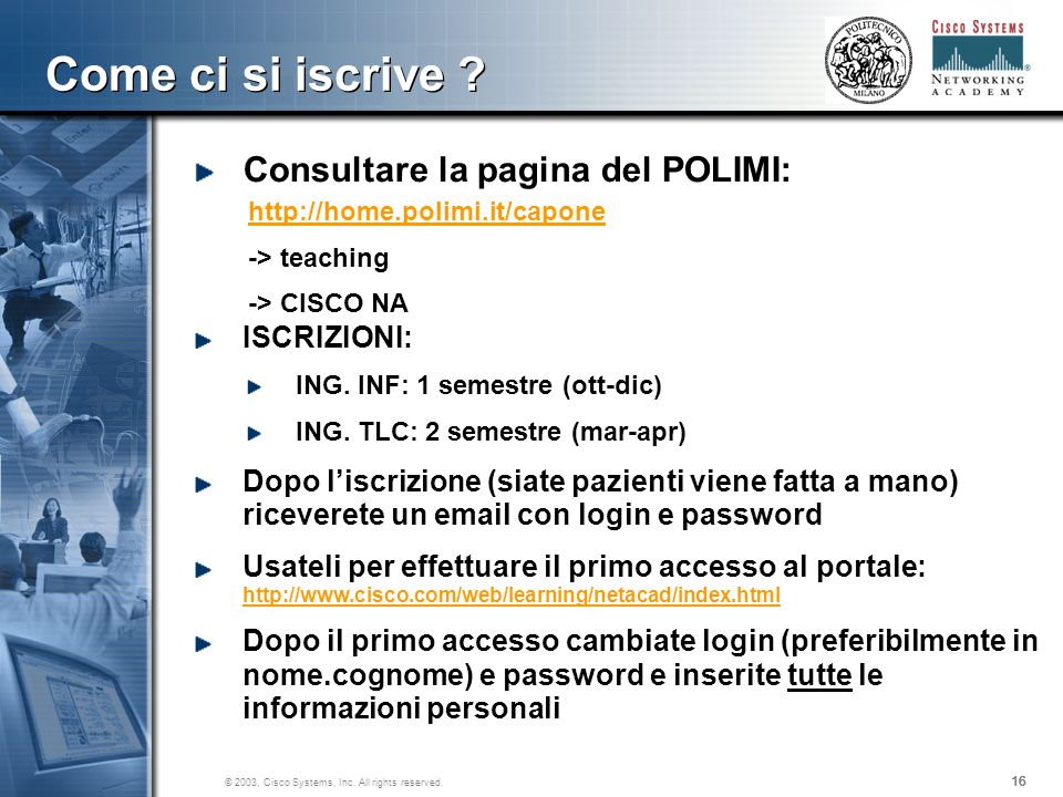 16 Come ci si iscrive . 16 © 2003, Cisco Systems, Inc.