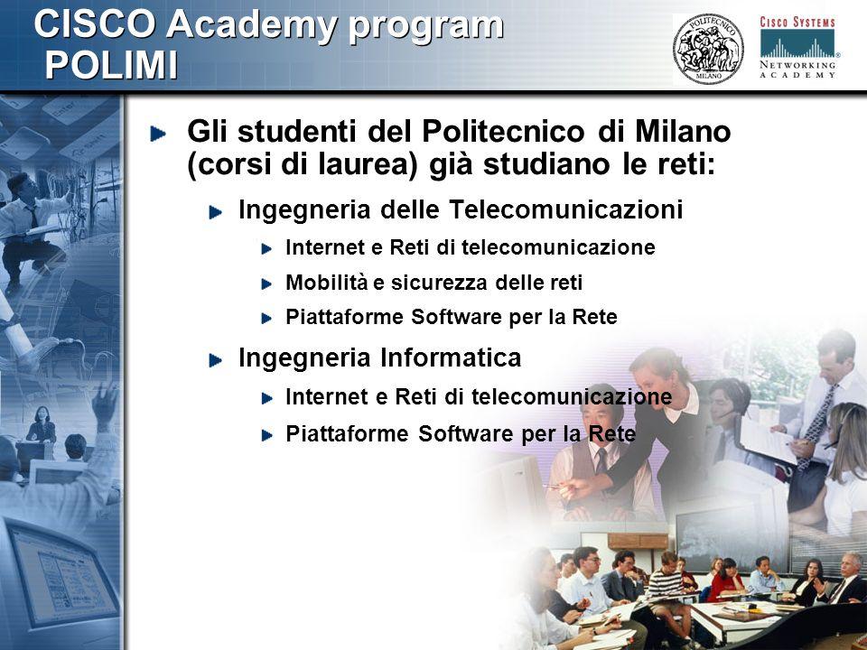 777 CISCO Academy program POLIMI Il programma CISCO NA è uno strumento aggiuntivo e facoltativo offerto per integrare la preparazione e acquisire competenze anche di tipo implementativo che non vengo normalmente fornite nei corsi Il corso di Piattaforme Software per il Networking è il supporto nellintegrazione dei due programmi paralleli
