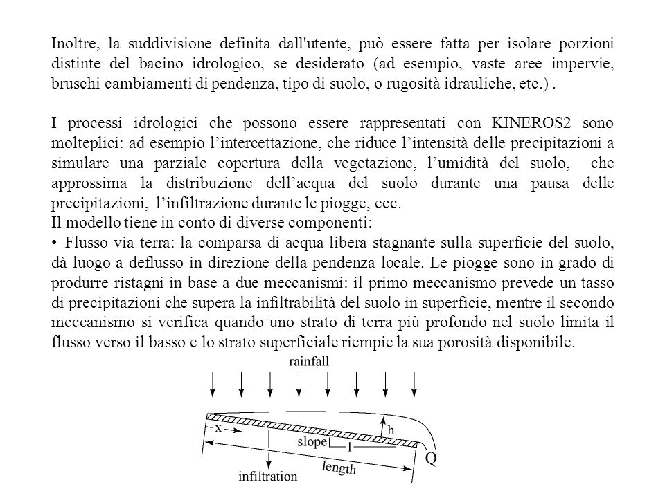 Inoltre, la suddivisione definita dall'utente, può essere fatta per isolare porzioni distinte del bacino idrologico, se desiderato (ad esempio, vaste