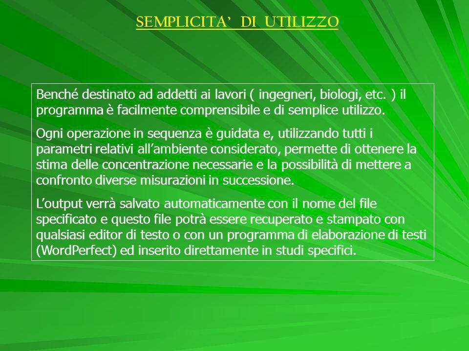 SEMPLICITA DI UTILIZZO Benché destinato ad addetti ai lavori ( ingegneri, biologi, etc.