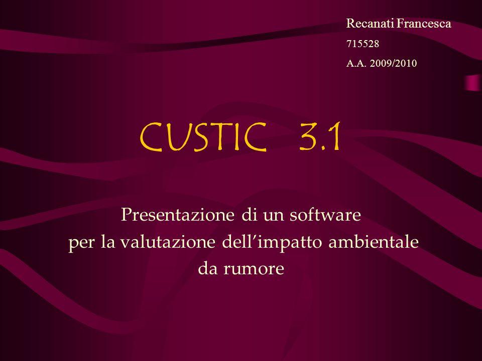 CUSTIC 3.1 Presentazione di un software per la valutazione dellimpatto ambientale da rumore Recanati Francesca 715528 A.A.