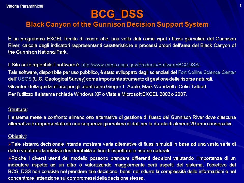 1 BCG_DSS Black Canyon of the Gunnison Decision Support System È un programma EXCEL fornito di macro che, una volta dati come input i flussi giornalieri del Gunnison River, calcola degli indicatori rappresentanti caratteristiche e processi propri dellarea del Black Canyon of the Gunnison National Park.