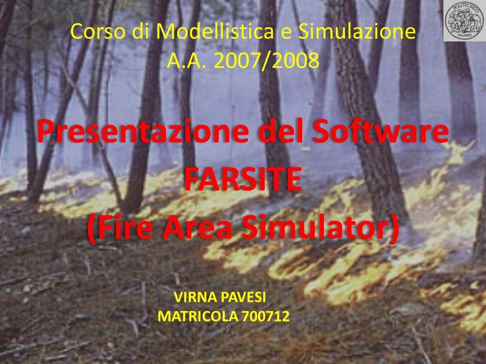 Corso di Modellistica e Simulazione A.A. 2007/2008 Presentazione del Software FARSITE (Fire Area Simulator) Presentazione del Software FARSITE (Fire A