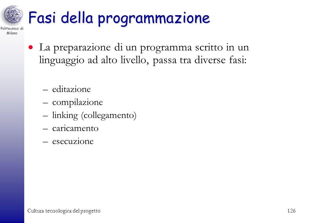 Politecnico di Milano Cultura tecnologica del progetto125 Linguaggi di alto livello: Quali COBOL (COmmon Business Oriented Language) LISP, PROLOG Fort