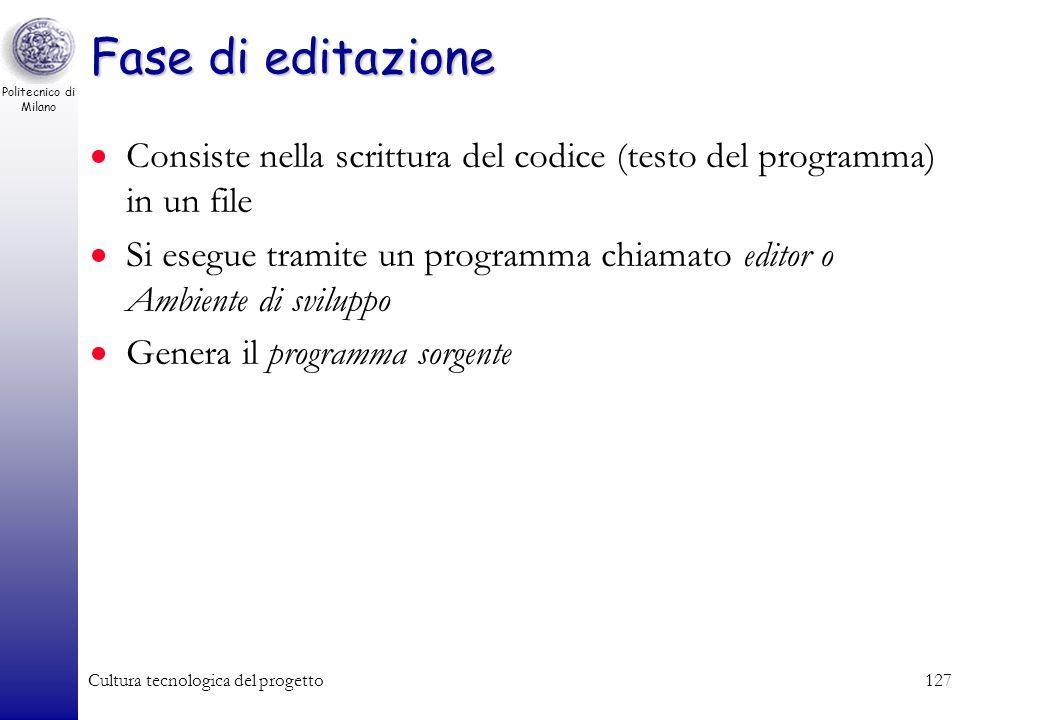 Politecnico di Milano Cultura tecnologica del progetto126 Fasi della programmazione La preparazione di un programma scritto in un linguaggio ad alto l