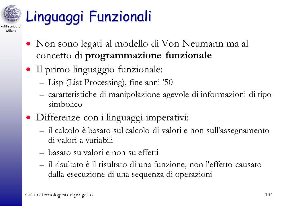 Politecnico di Milano Cultura tecnologica del progetto133 Linguaggi Imperativi Caratteristiche: –di utilizzo più semplice –indipendenti dall'elaborato