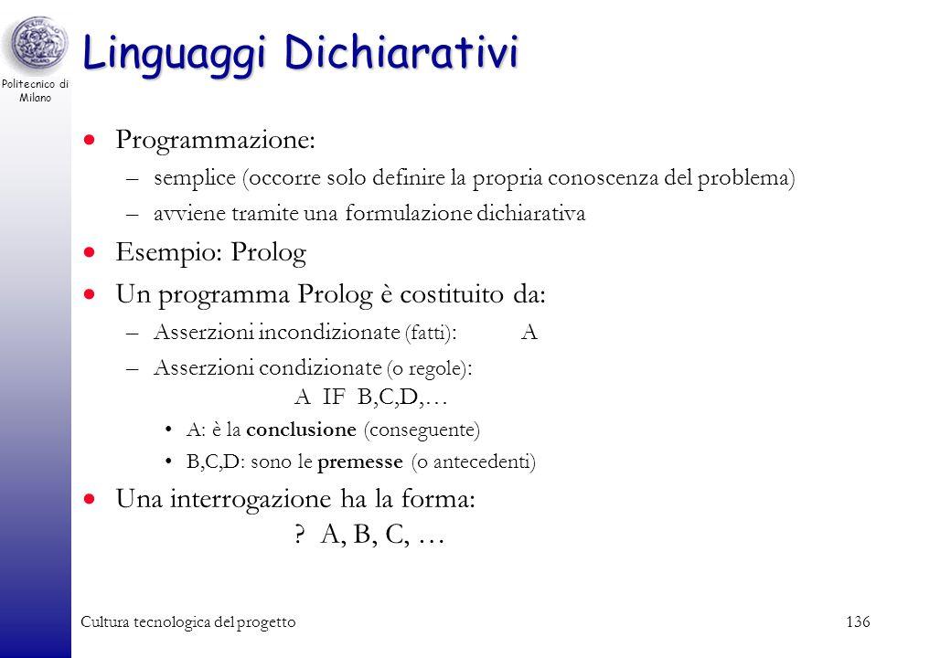 Politecnico di Milano Cultura tecnologica del progetto135 Linguaggi Dichiarativi Basati sulla logica –obiettivo: formalizzare il ragionamento –caratte