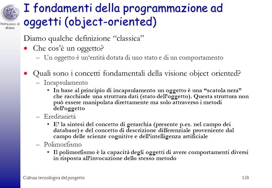 Politecnico di Milano Cultura tecnologica del progetto137 Paradigma ad oggetti Il paradigma ad oggetti propone il superamento del dualismo dati proced