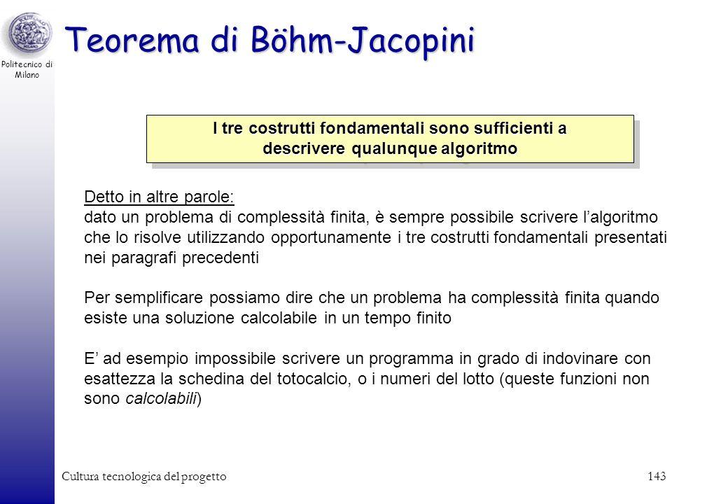 Politecnico di Milano Cultura tecnologica del progetto142 Istruzione 1 Istruzione 2 Esempio: Leggi un numero da tastiera Decrementalo di 1 Condizione