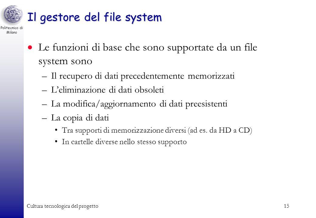 Politecnico di Milano Cultura tecnologica del progetto14 Il gestore del file system –E responsabile della gestione delle periferiche di massa Hard dis