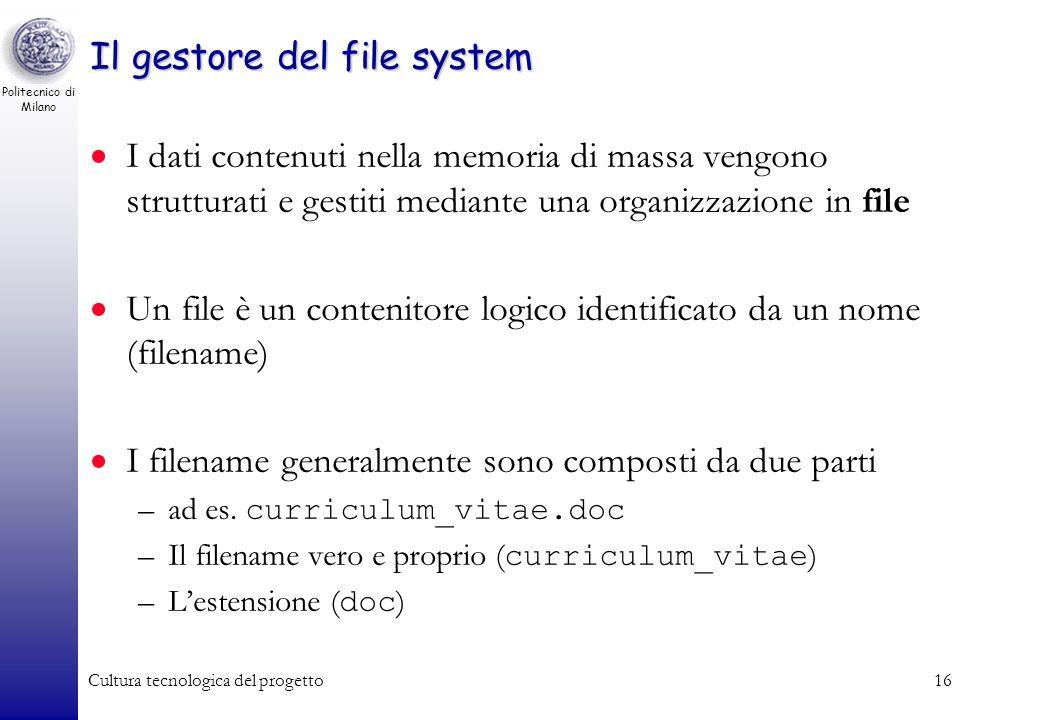 Politecnico di Milano Cultura tecnologica del progetto15 Il gestore del file system Le funzioni di base che sono supportate da un file system sono –Il